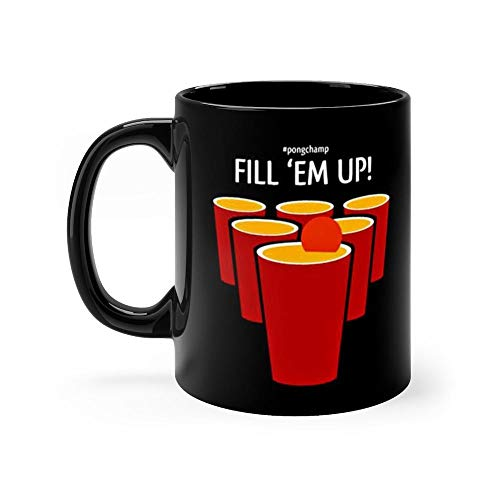 Fill Em Up! #PongChamp Gift for Wife Husband Women Men Friends Coworker Black Ceramic Coffee Tea Mug Cup 11oz ()