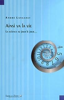 Ainsi va la vie : la science au jour le jour, Langaney, André