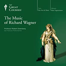 The Music of Richard Wagner Lecture Auteur(s) :  The Great Courses Narrateur(s) : Professor Robert Greenberg
