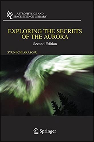 Exploring the Secrets of the Aurora (Astrophysics and Space Science Library)