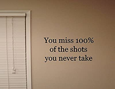 YOU MISS 100% OF THE SHOTS YOU NEVER TAKE Vinyl wall quotes stickers sayings ... from Vinylsay
