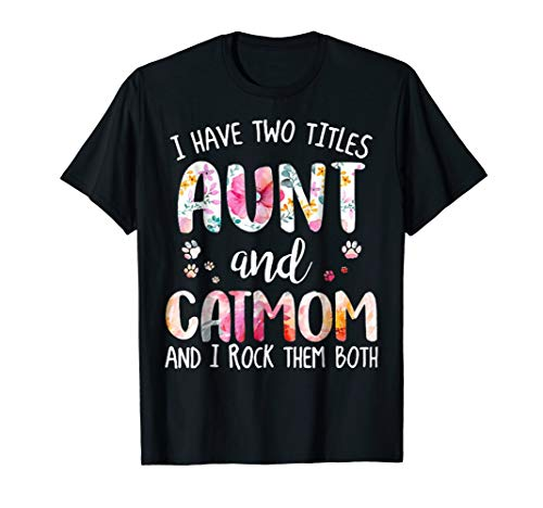 I HAVE TWO TITLES AUNT AND CAT MOM T-Shirt Funny Cat Lover