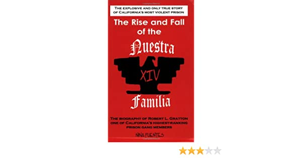 The Rise and Fall of the Nuestra Familia: The Biography of Robert L
