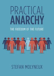 Practical Anarchy: The Freedom of the Future (Freedomain Radio)