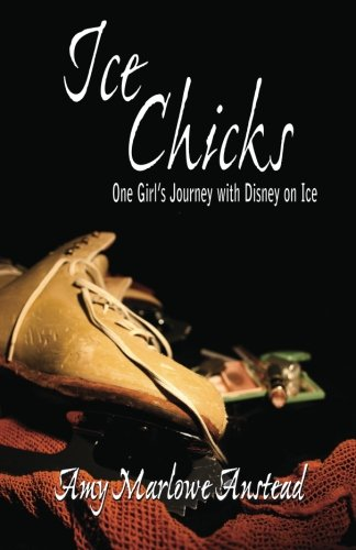 Ice Chicks: One Girl's Journey with Disney on (Skating Chick)