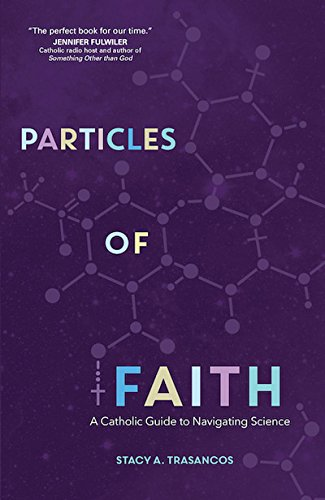 Particles of Faith: A Catholic Guide to Navigating Science PDF