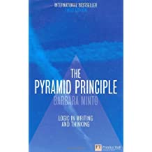 By Barbara Minto The Pyramid Principle: Logic in Writing and Thinking (3e)