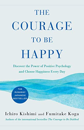 Book Cover: The Courage to Be Happy: Discover the Power of Positive Psychology and Choose Happiness Every Day
