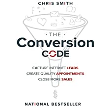 The Conversion Code: Capture Internet Leads, Create Quality Appointments, Close More Sales Audiobook by Chris Smith Narrated by Chris Smith