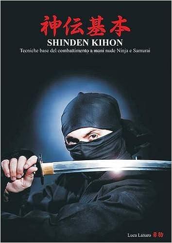 SHINDE KIHON. Tecniche base del combattimento a mani nude Ninja e Samurai