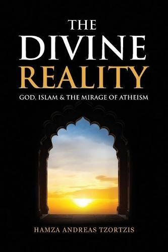 The Divine Reality: God; Islam and the Mirage of Atheism