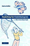 Modelling for Field Biologists : And Other Interesting People, Kokko, Hanna, 0521831326