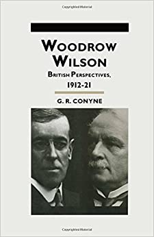 Book Woodrow Wilson: British Perspectives, 1912-21 (Studies in Military and Strategic History) by G. R. Conyne (2014-01-14)