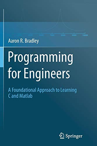Programming for Engineers: A Foundational Approach to Learning C and Matlab by Aaron R. Bradley (2014-05-05) (Matlab 2014 Software)