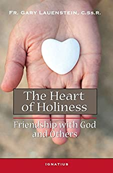 The Heart of Holiness: Friendship with God and Others by [Lauenstein, Gary]