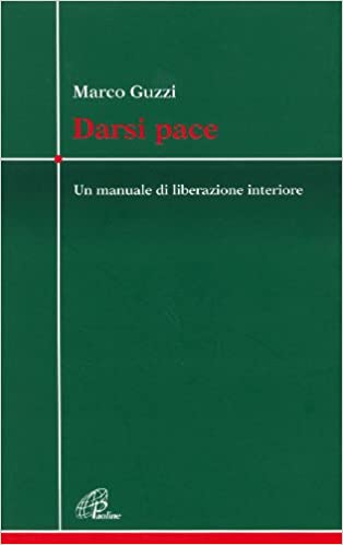 Darsi pace. Un manuale di liberazione interiore: Amazon.it: Guzzi ...