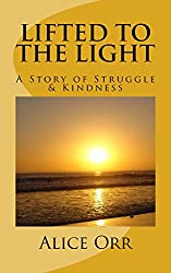 Lifted to the Light: A Story of Struggle and Kindness