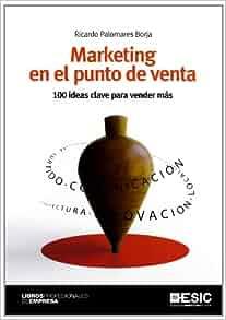 MARKETING EN EL PUNTO DE VENTA 100 IDEAS CLAVE PARA VENDER