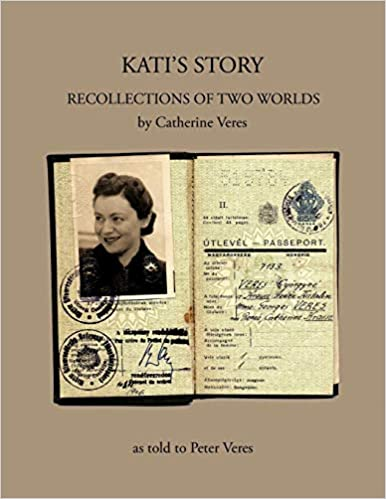aabd90435ab7 KATI S STORY  RECOLLECTIONS OF TWO WORLDS  Catherine Veres ...