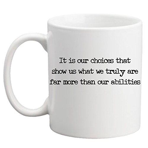 [Inspiring Coffee Mug With A Quote, It Is Our Choices That Show Us What We Truly Are Far More Than Our Abilities, Ceramic Finished, 11] (Things That Start With The Letter B)