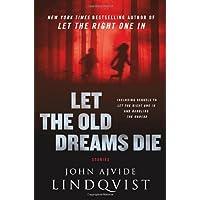 Let the Old Dreams Die: Stories