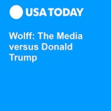 Wolff: The Media versus Donald Trump Other by Michael Wolff Narrated by Mark Ashby