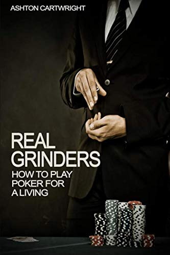Real Grinders: How to Play Poker for a Living (Poker Books for Smart Players)
