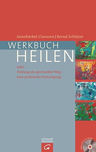 Werkbuch Heilen: Oder: Heilung als spiritueller Weg – eine praktische Ermutigung. Mit CD-ROM