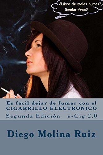Es f??cil dejar de fumar con el CIGARRILLO ELECTR??NICO: e-Cig 2.0 Segunda Edici??n: Volume 2 (Libre de malos humos) by Diego Molina Ruiz (2014-04-04)