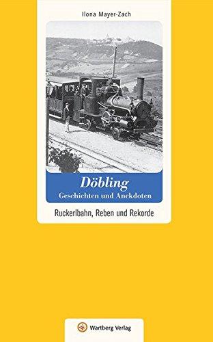 Döbling - Geschichten und Anekdoten. Ruckerlbahn, Reben und Rekorde (Geschichten und Anekdoten aus Österreich)