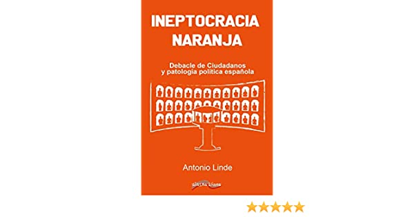Ineptocracia naranja: Debacle de Ciudadanos y patología política ...
