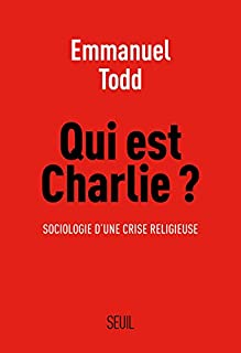 Qui est Charlie ? : sociologie d'une crise religieuse, Todd, Emmanuel 1951-