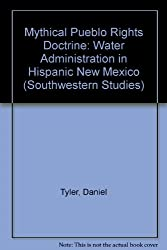 Mythical Pueblo Rights Doctrine: Water Administration in Hispanic New Mexico (Southwestern Studies)