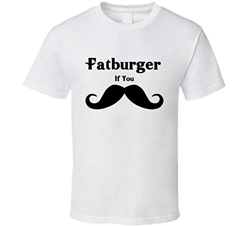 Fatburger If You Must Ask Mustache Funny Fast Food Gift T Shirt Xl White