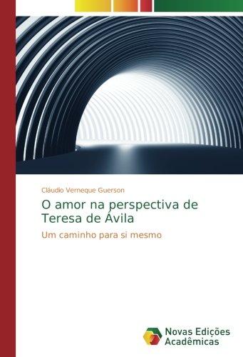 O amor na perspectiva de Teresa de Ávila: Um caminho para si mesmo (Portuguese Edition) pdf