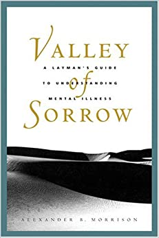 Book Valley of Sorrow: A Layman's Guide to Understanding Mental Illness for Latter-Day Saints by Alexander B. Morrison (2003-10-06)