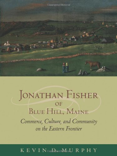 Jonathan Fisher of Blue Hill, Maine: Commerce, Culture, and Community on the Eastern Frontier pdf