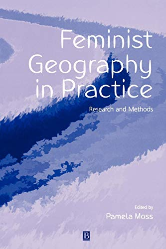 Feminist Geography in Practice: Research and Methods (Feminist Geography In Practice Research And Methods)