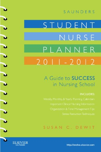 Saunders Student Nurse Planner, 2011-2012: A Guide to Success in Nursing School