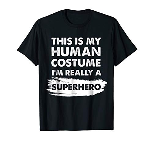 This Is My Human Costume I'm Really a Superhero -