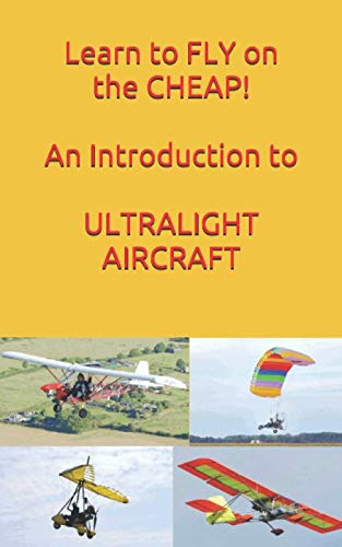 Learn to FLY on the CHEAP! An Introduction to ULTRALIGHT AIRCRAFT: Short Read