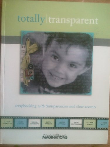 Totally Transparent (Scrapbooking With Transparencies and clear accents)