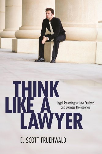 Think Like a Lawyer: Legal Reasoning for Law Students and Business Professionals