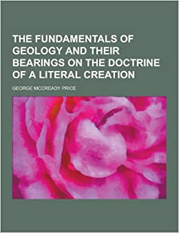 Book The Fundamentals of Geology and Their Bearings on the Doctrine of a Literal Creation