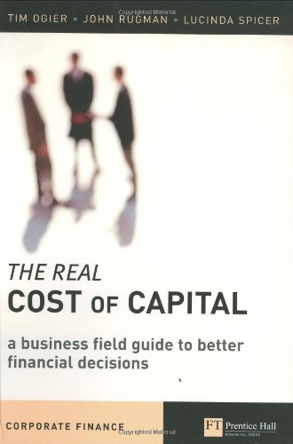 The Real Cost of Capital: A Business Field Guide to Better Financial - Cost Real The