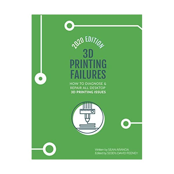3D Printing Failures: 2020 Edition: How to Diagnose and Repair ALL Desktop 3D Printing...