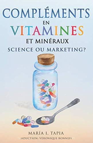 Compléments En Vitamines Et Minéraux, Science Ou Marketing ?: Guide Pour Distinguer Les Vérités Fondées Sur Des Faits Des Mensonges French Edition