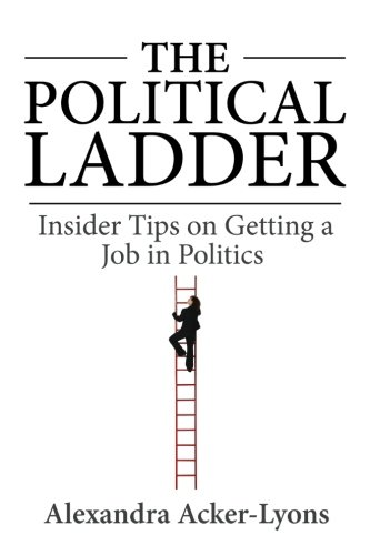 The Political Ladder: Insider Tips On Getting A Job In Politics