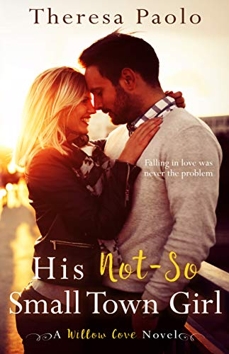 His Not-So Small Town Girl (A Willow Cove Novel, #2) ()