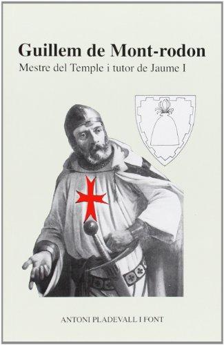 Descargar Libro Guillem De Mont-rodon: Mestre Del Temple I Tutor De Jaume I Antoni Pladevall